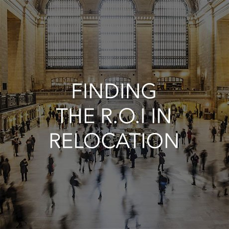 Finding the R.O.I in Relocation (Click to Learn More)